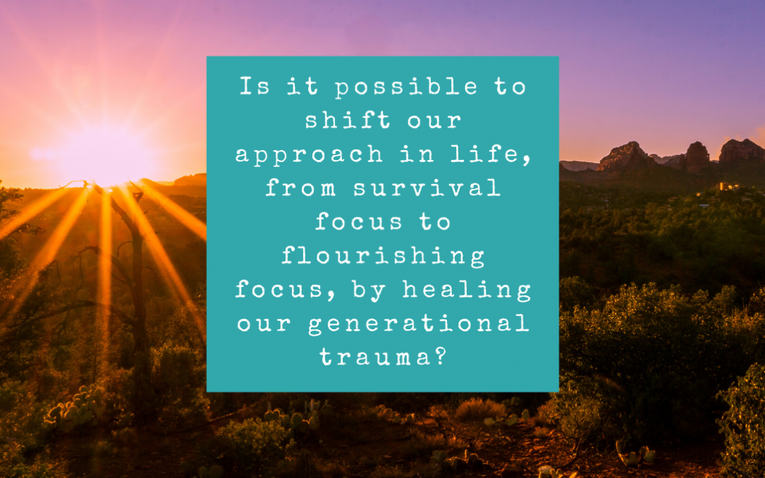 How To Shift from Survival to Flourishing by Healing Generational Trauma