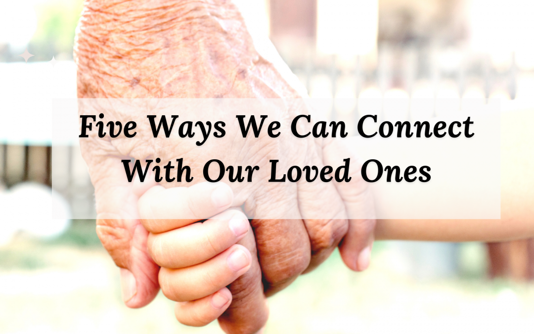 five ways we can connect with our loved ones